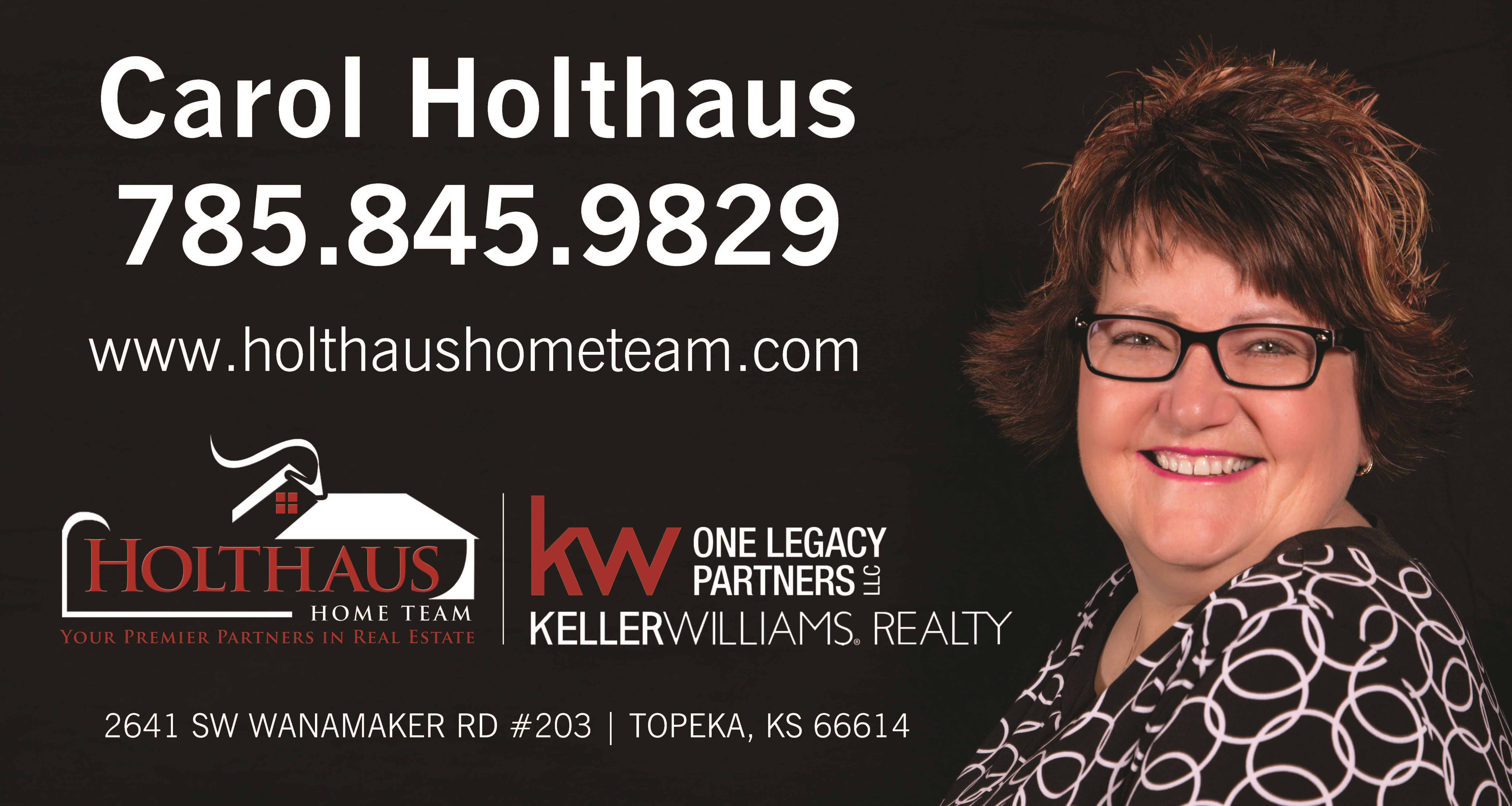 Carol Holthaus, 785-845-9829 Realtor, Keller Williams Legacy Parters Topeka Lawrence Manhattan